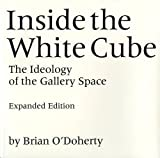 Inside the White Cube: The Ideology of the Gallery Space by Brian O??oherty (2000-01-06)