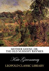 Mother Goose; or, The old nursery rhymes