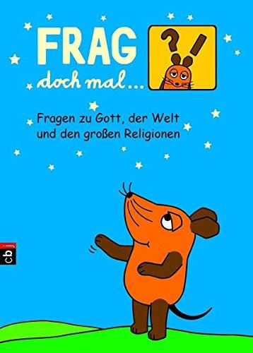 Frag doch mal ... die Maus - Fragen zu Gott, der Welt und den großen Religionen