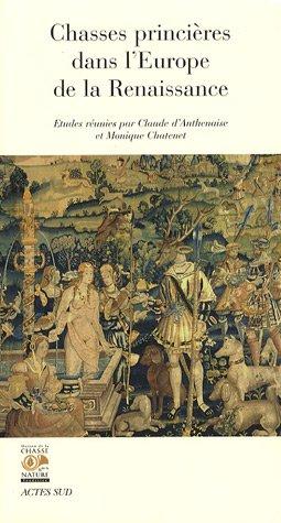 Chasses princières dans l'Europe de la Renaissance : Actes du colloque de Chambord (1er et 2 octobre 2004) par Claude d' Anthenaise