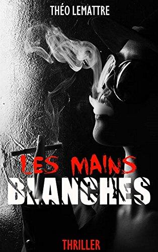 LES MAINS BLANCHES par Théo Lemattre