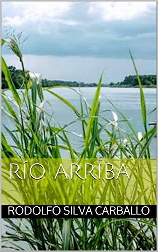 Río Arriba por Rodolfo Silva Carballo