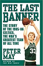 The Last Banner: The Story of the 1985-86 Celtics and the NBA's Greatest Team of All Time