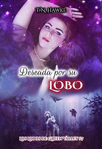 Deseada por su Lobo: Erótica Paranormal (Los Lobos de Green Valley nº 7)