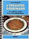 L'épeautre gourmand - Les meilleures recettes de la cuisine hildegardienne