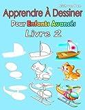Apprendre À Dessiner Pour Enfants Avancés Livre 2: Des images simples, imiter selon les instructions, pour les débutants et les enfants