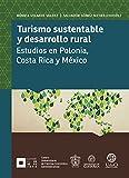 Turismo sustentable y desarrollo rural: Estudios en Polonia,  Costa Rica y México (Monografías de la academia)