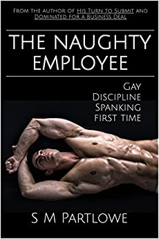 The Naughty Employee (Gay, Discipline, Spanking, First Time) (English Edition) par [Partlowe, S M]