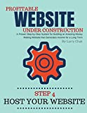 Profitable Website Under Construction - Step 4: Host Your Website: A Proven Step-by-Step System for Building an Amazing Money Making Website that Generates Income for a Long Term (English Edition)
