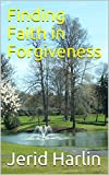 Finding Faith in Forgiveness