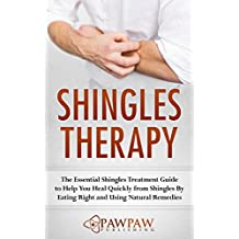 Shingles Therapy: The Essential Shingles Treatment Guide to Help You Heal Quickly from Shingles By Eating Right and Using Natural Remedies (English Edition)