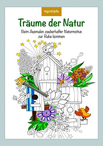 (Träume der Natur: Beim Ausmalen zauberhafter Naturmotive zur Ruhe kommen (monbijou))