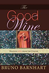 The Good Wine: Reading John from the Center