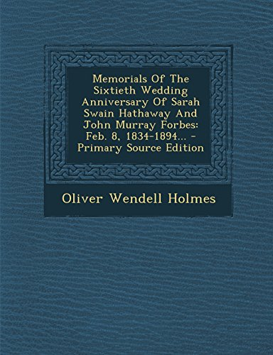 Memorials Of The Sixtieth Wedding Anniversary Of Sarah Swain Hathaway And John Murray Forbes: Feb. 8, 1834-1894... - Primary Source Edition