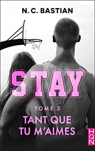 Tant que tu m'aimes - STAY tome 3 : la nouvelle série New Adult signée N.C. Bastian