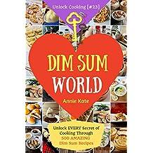 Welcome to Dim Sum World: Unlock EVERY Secret of Cooking Through 500 AMAZING Dim Sum Recipes (Dim Sum Cookbook, Vegetarian Dim Sum, Dim Sum Book, Chinese ... Cooking, Cookbook [#23]) (English Edition)