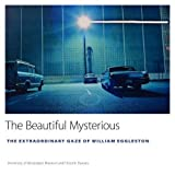 The Beautiful Mysterious: The Extraordinary Gaze of William Eggleston (University of Mississippi Museum and Historic Houses)