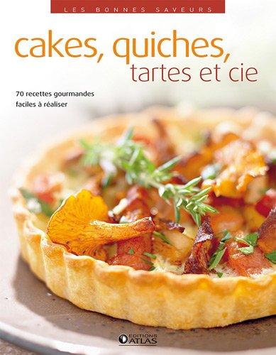 Cakes, quiches, tartes et cie : 70 recettes gourmandes faciles à réaliser par Emmanuelle Naddeo, Estelle Ditta, Christine Serbource, Collectif