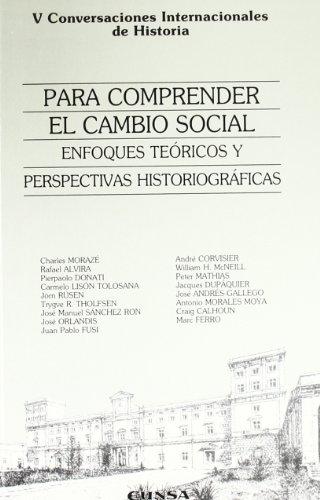 Para comprender el cambio social: enfoques teóricos y perspectivas historiográficas : V Conversaciones Internacionales de Historia (Colección histórica)