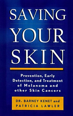Saving Your Skin: Prevention, Early Detection, and Treatment of Melanoma and Other Skin Cancers by Barney Kenet (1998-08-26)