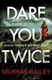 Dare You Twice: A mystery thriller to keep you guessing (A Dare You thriller Book 2) (A Kate Blakemore Thriller)