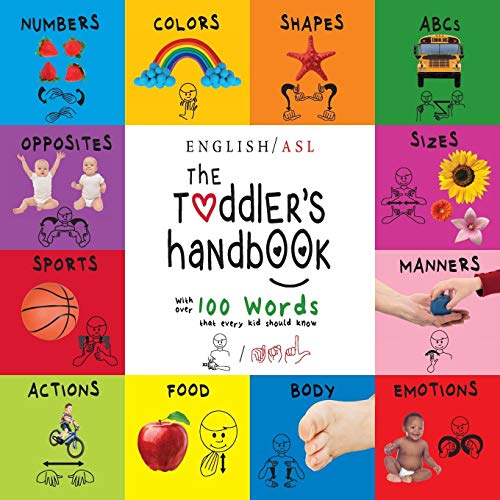 The Toddler's Handbook: (English / American Sign Language - ASL) Numbers, Colors, Shapes, Sizes, Abc's, Manners, and Opposites, with over 100 Words that Every Kid Should Know (American Sign Language Alphabet)