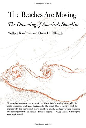 The Beaches Are Moving: The Drowning of America's Shoreline (Living with the Shore)