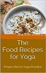 Proper Diet to Yoga Practice:The Food Recipes for Yoga (English Edition)
