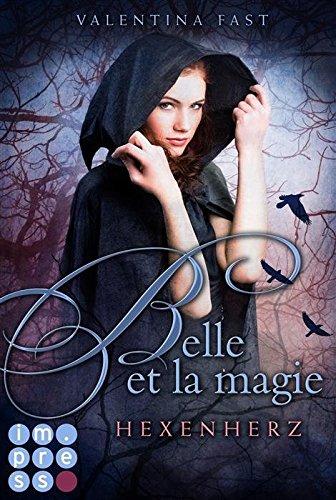 Belle et la magie, Band 1: Hexenherz von [Fast, Valentina]