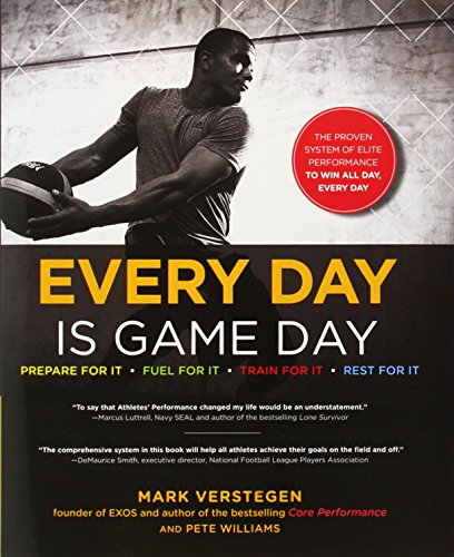 Every Day Is Game Day: The Proven System of Elite Performance to Win All Day, Every Day di Mark Verstegen