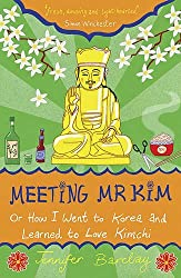 Meeting Mr Kim: Or How I Went to Korea and Learned to Love Kimchi by Jennifer Barclay (2008-08-01)