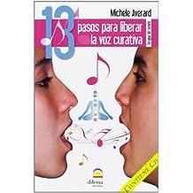 13 Pasos Para Liberar La Voz Curativa. Terapia Del Sonido (+ CD)