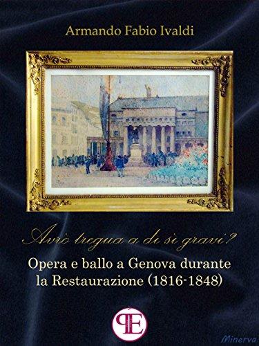 'Avrò tregua a dì sì gravi?': Opera e ballo a Genova durante la Restaurazione (1816-1848) (Minerva)