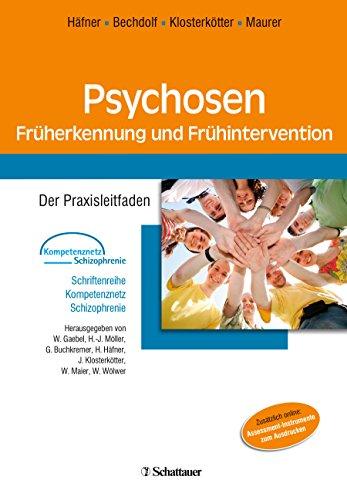 Psychosen - Früherkennung und Frühintervention: Der Praxisleitfaden Herausgegeben von W. Gaebel, H.-J. Möller, G. Buchkremer, H. Häfner, J. ... (Schriftenreihe Kompetenznetz Schizophrenie)