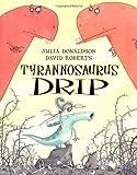By Julia Donaldson - Tyrannosaurus Drip (6)