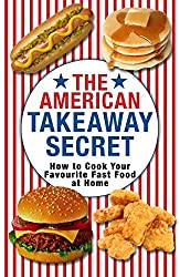 The American Takeaway Secret: How to Cook Your Favourite American Fast Food at Home (English Edition)