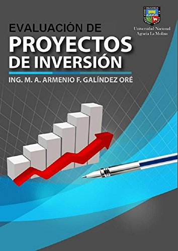 EVALUACIÓN DE PROYECTOS DE INVERSIÓN (FORMULACIÓN Y EVALUACIÓN DE PROYECTOS DE INVERSIÓN nº 2) por ARMENIO FLAUBERT GALÍNDEZ ORÉ