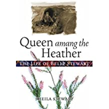 Queen Amang the Heather: The Life of Belle Stewart