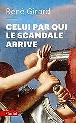 Celui par qui le scandale arrive de René Girard