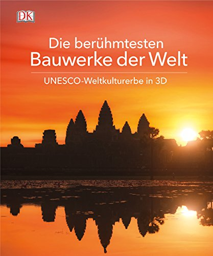 Die berühmtesten Bauwerke der Welt: UNESCO-Weltkulturerbe in 3 D