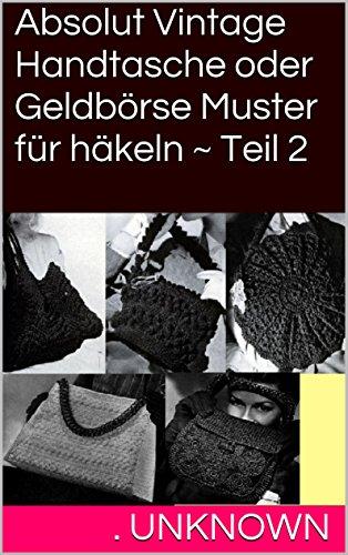 Absolut Vintage Handtasche oder Geldbörse Muster für häkeln ~ Teil 2 ...