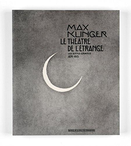 Max Klinger le théâtre de l'étrange : Les suites gravées 1879-1915 par Marie-jeanne Geyer