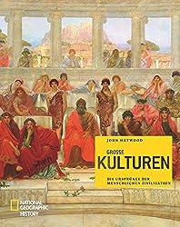 Große Kulturen: Die Ursprünge der menschlichen Zivilisation