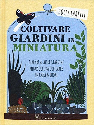 Coltivare giardini in minatura. Ediz. a colori