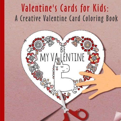 Valentines Cards for Kids: A Creative Valentine Card Exchange Coloring Book for Boys and Girls (Be the Star of Valentine's Day!)