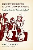 Encountering Jesus, Encountering Scripture: Reading the Bible Critically in Faith by David Crump (2013-06-30)