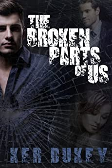 The Broken Parts Of Us (Book 2 The Broken series) by [DUKEY, KER]