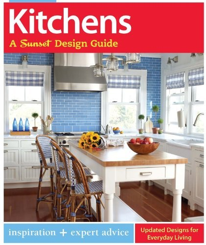 Kitchens: A Sunset Design Guide: Inspiration + Expert Advice by Sarah Lynch (September 17,2013)