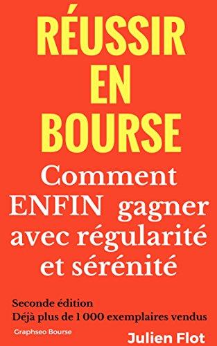 Russir en bourse: Comment ENFIN gagner avec rgularit et srnit: Le Petit Trait de l'Investisseur en Bourse
