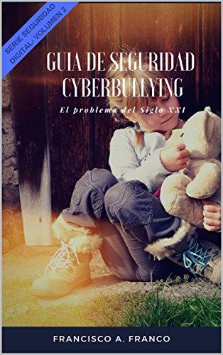 Guia de Seguridad - Cyberbullying: El problema del Siglo XXI (Seguridad Digital nº 2)